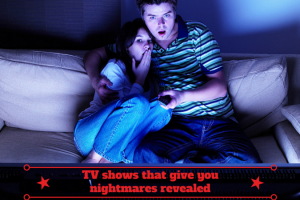 TV shows that give you nightmares