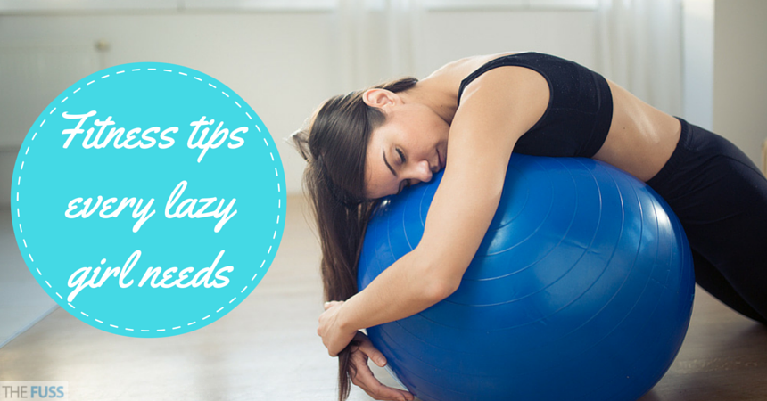 Fitness tips for the lazy girl TheFuss.co.uk