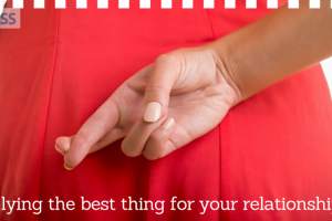 Is lying the best thing for your relationship TheFuss.co.uk