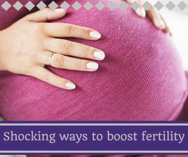 Shocking ways to boost fertility TheFuss.co.uk