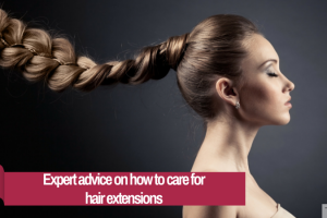 Expert advice on how to care for hair extensions TheFuss.co.uk