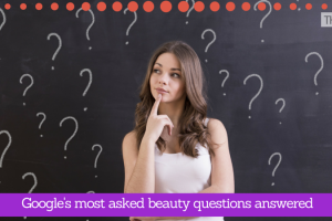 Google's most asked beauty questions answered by experts TheFuss.co.uk