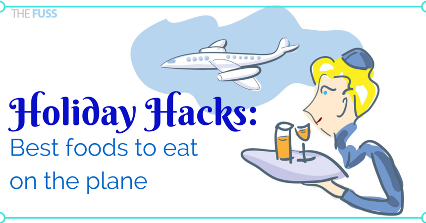 The best foods to eat on a plane TheFuss.co.uk