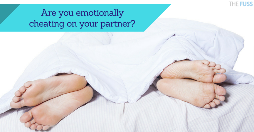 Are you emotionally cheating on your partner? TheFuss.co.uk