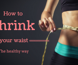 Shrink your waist the healthy way TheFuss.co.uk