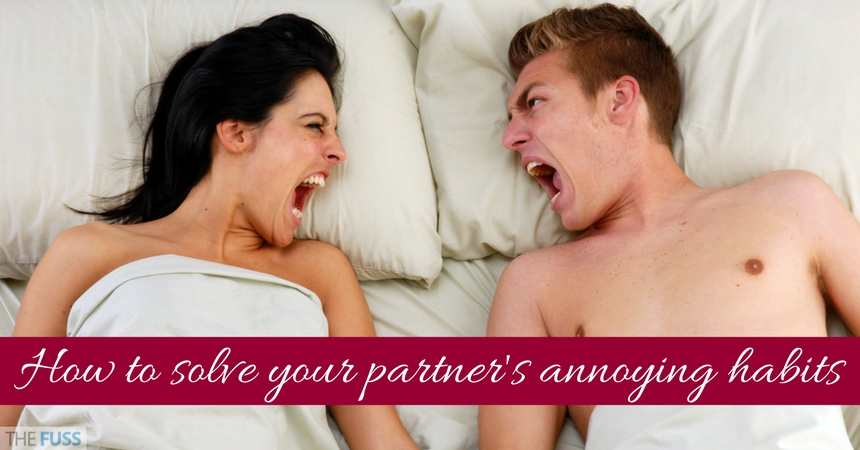 How To Solve Your Partners Annoying Habits TheFuss.co.uk