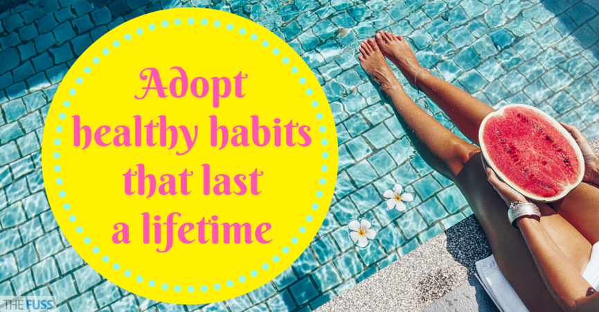 Adopt healthy habits that last a lifetime TheFuss.co.uk