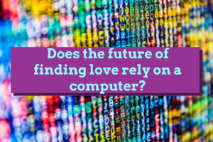 Does the future of finding love rely on a computer? TheFuss.co.uk