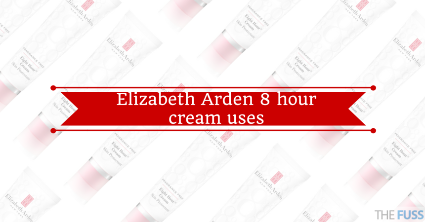Elizabeth Arden 8 hour cream uses TheFuss.co.uk