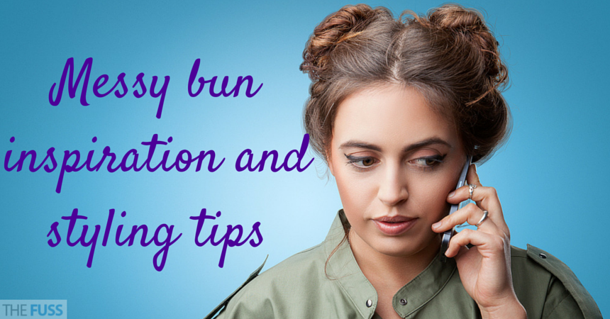 Messy bun inspiration and tips TheFuss.co.uk