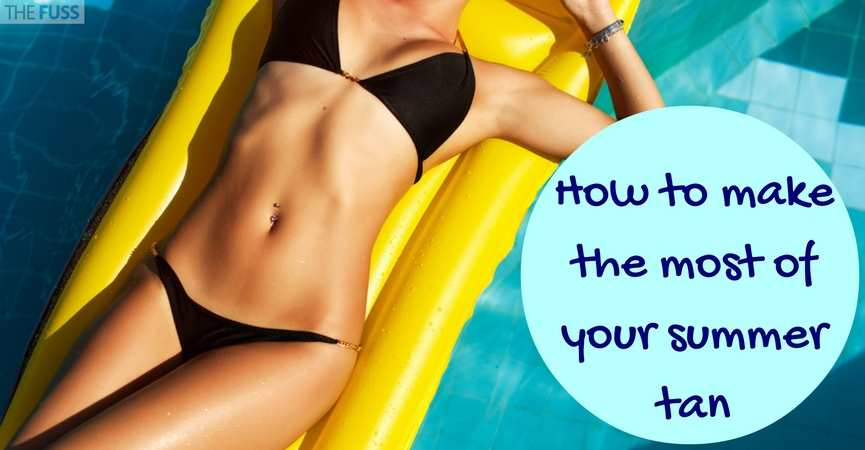 How to make the most of your summer tan TheFuss.co.uk