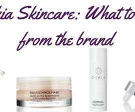 Oskia Skincare: What To Buy From The Brand TheFuss.co.uk