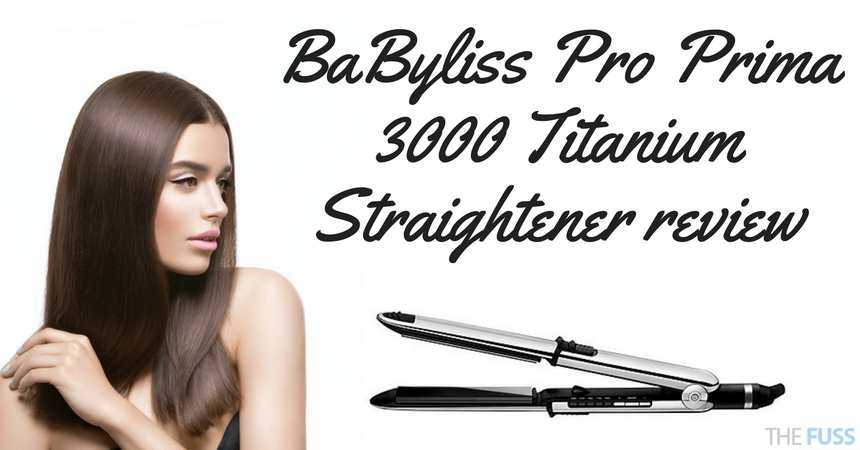 BaByliss Pro Prima 3000 Titanium Straightener Review TheFuss.co.uk
