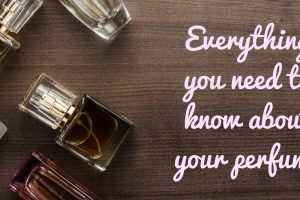 Everything You Need To Know About Your Perfume TheFuss.co.uk