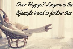 Over Hygge? Lagom is the new lifestyle trend to follow this year TheFuss.co.uk