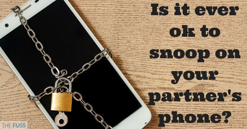 Is it ever OK to snoop on your partners phone? TheFuss.co.uk