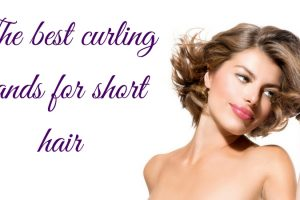 The Best Curling Wands For Short Hair TheFuss.co.uk