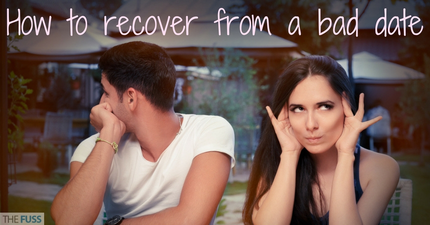 How To Recover From A Bad Date TheFuss.co.uk