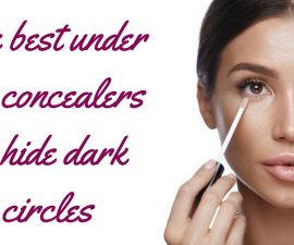 The Best Under Eye Concealers To Hide Dark Circles