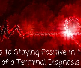 3 steps to staying positive in the face of a terminal diagnosis TheFuss.co.uk