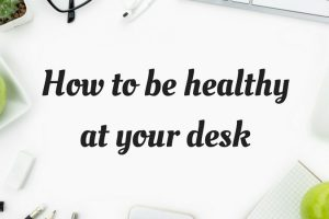 How to be healthy at your desk TheFuss.co.uk