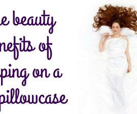 The Beauty Benefits of Sleeping on a Silk Pillowcase TheFuss.co.uk