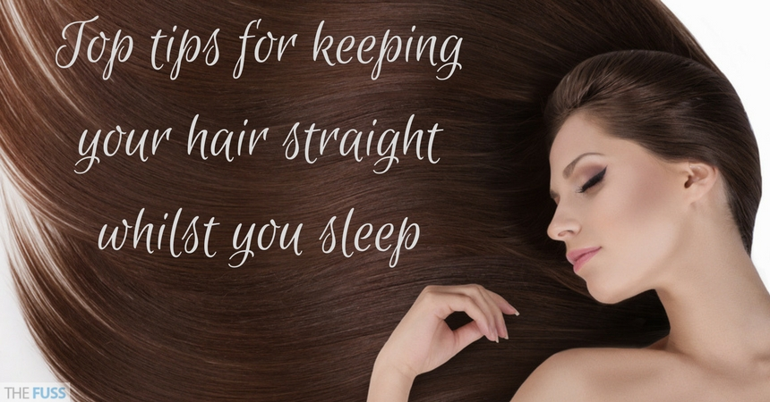 Top tips for keeping your hair straight whilst you sleep TheFuss.co.uk