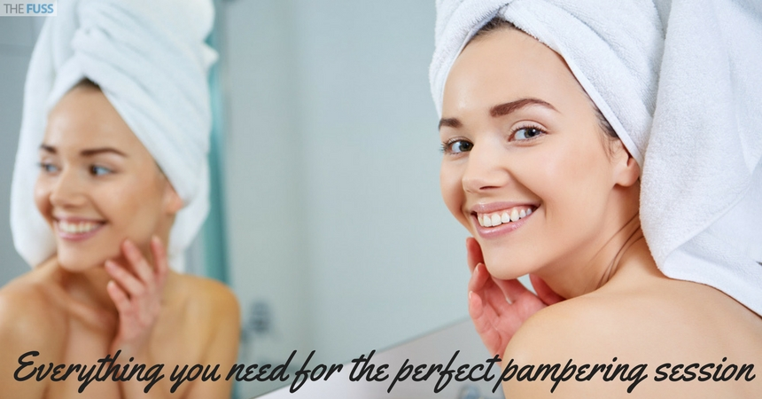 Everything you need for a perfect pampering session TheFuss.co.uk