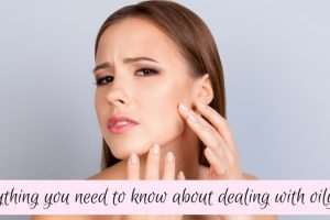 Everything you need to know about dealing with oily skin TheFuss.co.uk