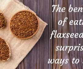 The Benefits Of Eating Flaxseed And Surprising Ways To Use It TheFuss.co.uk