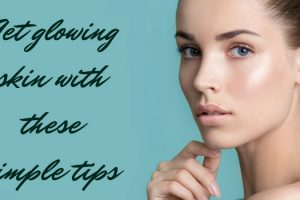Get glowing skin with these simple tips TheFuss.co.uk