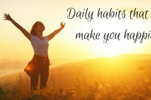 Daily Habits That Will Make You Happier TheFuss.co.uk