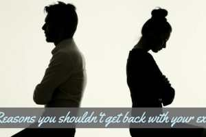 Reasons You Shouldnt Get Back With Your Ex TheFuss.co.uk