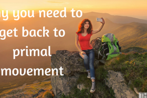 Why you need to get back to primal movement TheFuss.co.uk