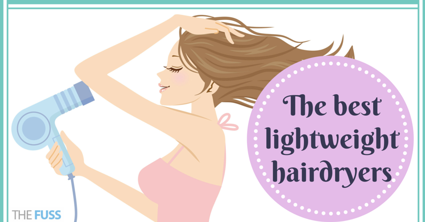 The best lightweight hairdryers TheFuss.co.uk