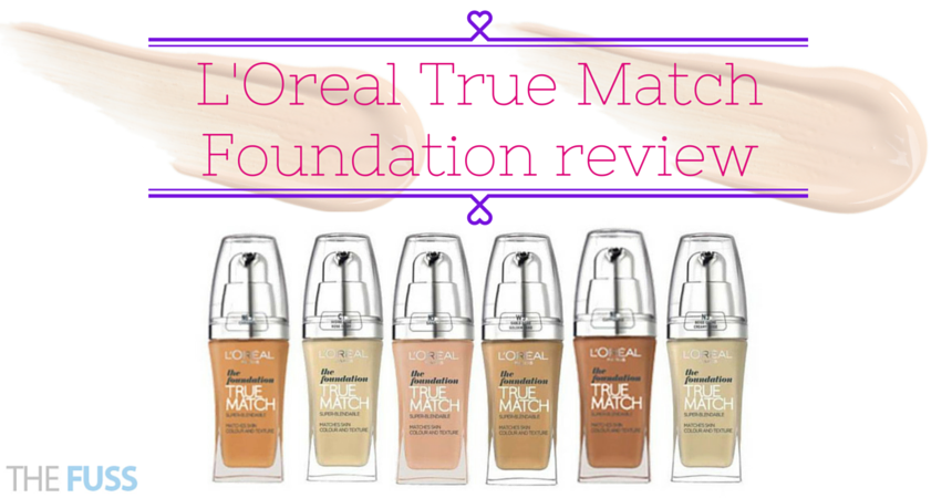 L'Oreal True Match Foundation review TheFuss.co.uk