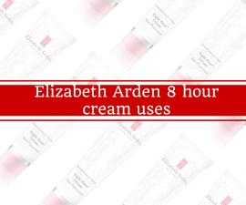 Elizabeth Arden 8 hour cream uses TheFuss.co.uk