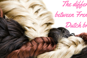 The difference between a French and Dutch braid TheFuss.co.uk