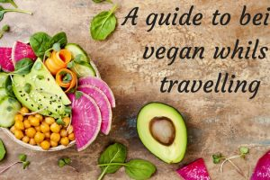 A Guide To Being Vegan Whilst Travelling TheFuss.co.uk