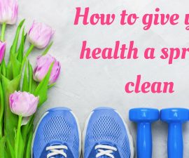 How to give your health a spring clean TheFuss.co.uk